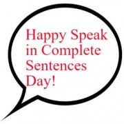 speak in complete sentences day